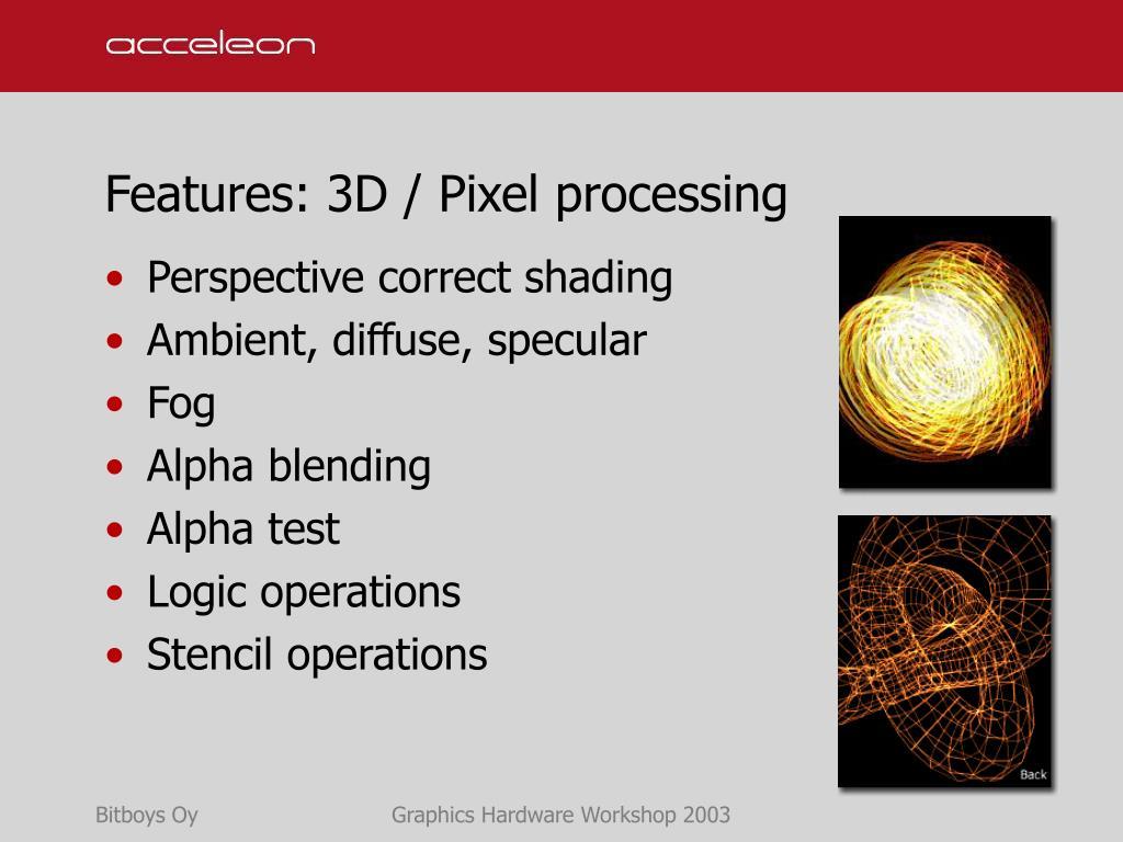 Features: 3D / Pixel processing