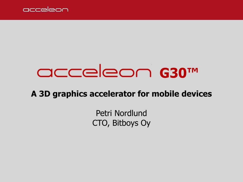 g30 a 3d graphics accelerator for mobile devices petri nordlund cto bitboys oy l.