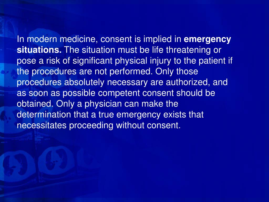 In modern medicine, consent is implied in