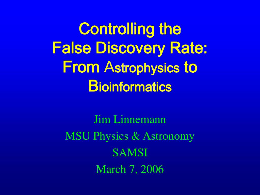 controlling the false discovery rate from a strophysics to b ioinformatics l.