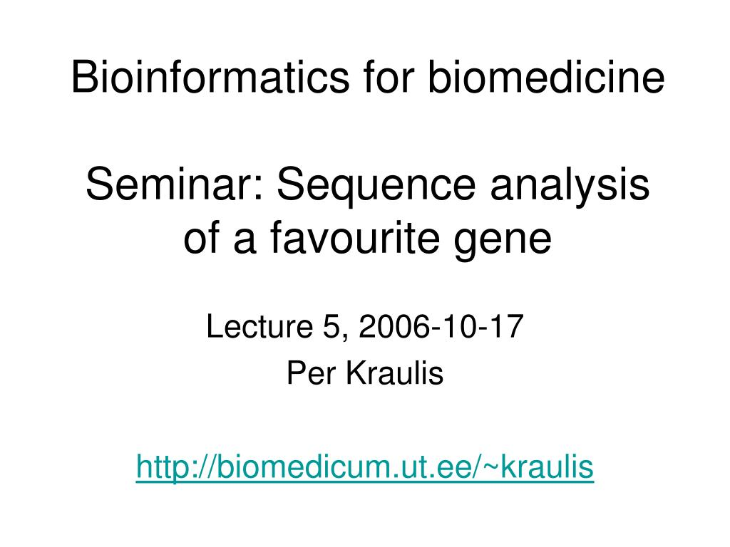 bioinformatics for biomedicine seminar sequence analysis of a favourite gene l.