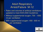 adult respiratory arrest failure m 12