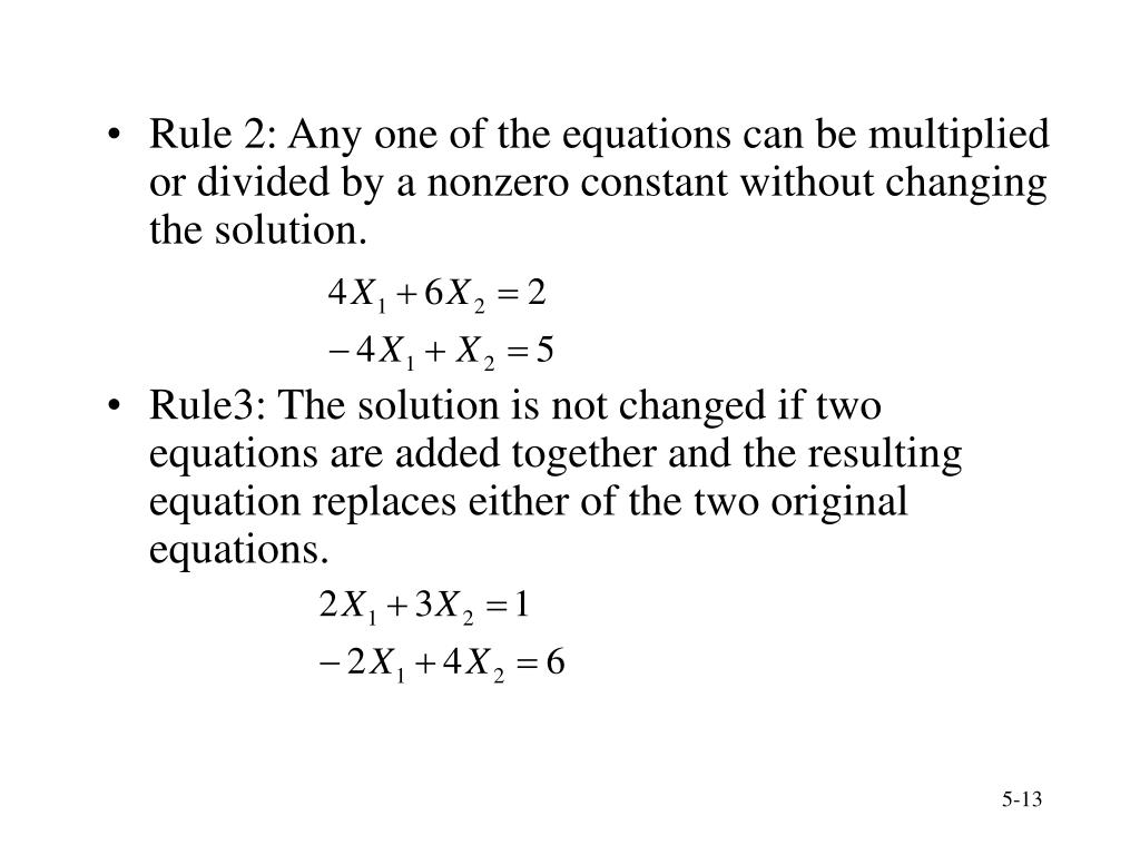 Rule 2: Any one of the equations can be multiplied or divided by a nonzero constant without changing the solution.