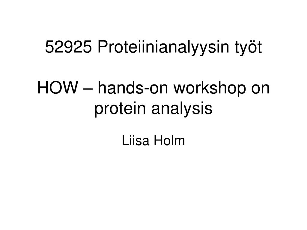 52925 proteiinianalyysin ty t how hands on workshop on protein analysis l.