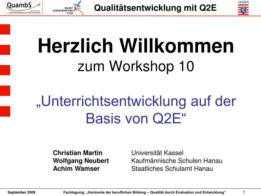 herzlich willkommen zum workshop 10 unterrichtsentwicklung auf der basis von q2e l.