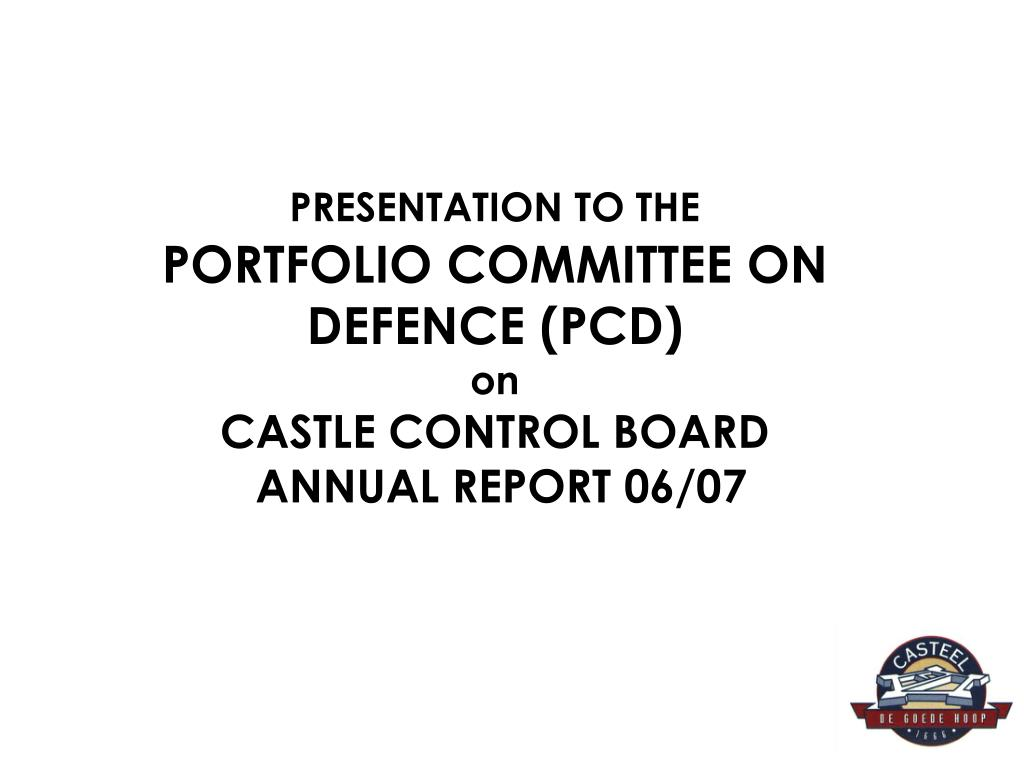 presentation to the portfolio committee on defence pcd on castle control board annual report 06 07 l.