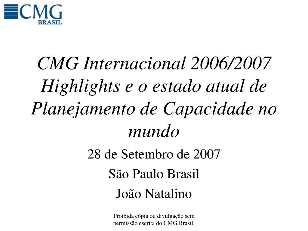 cmg internacional 2006 2007 highlights e o estado atual de planejamento de capacidade no mundo l.