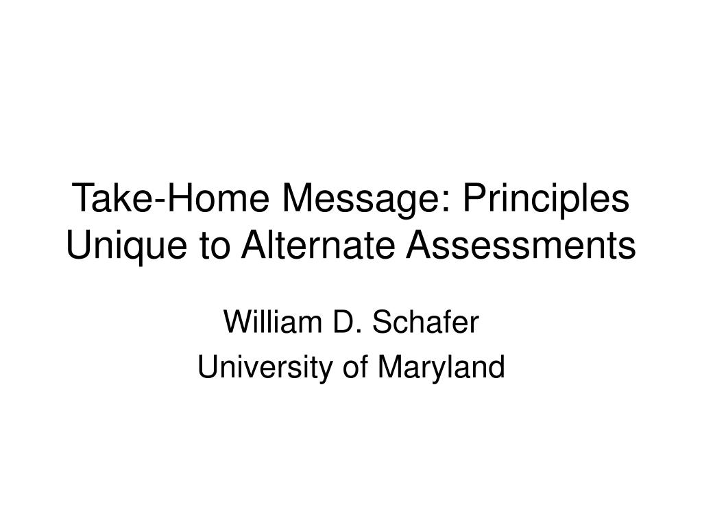 take home message principles unique to alternate assessments l.