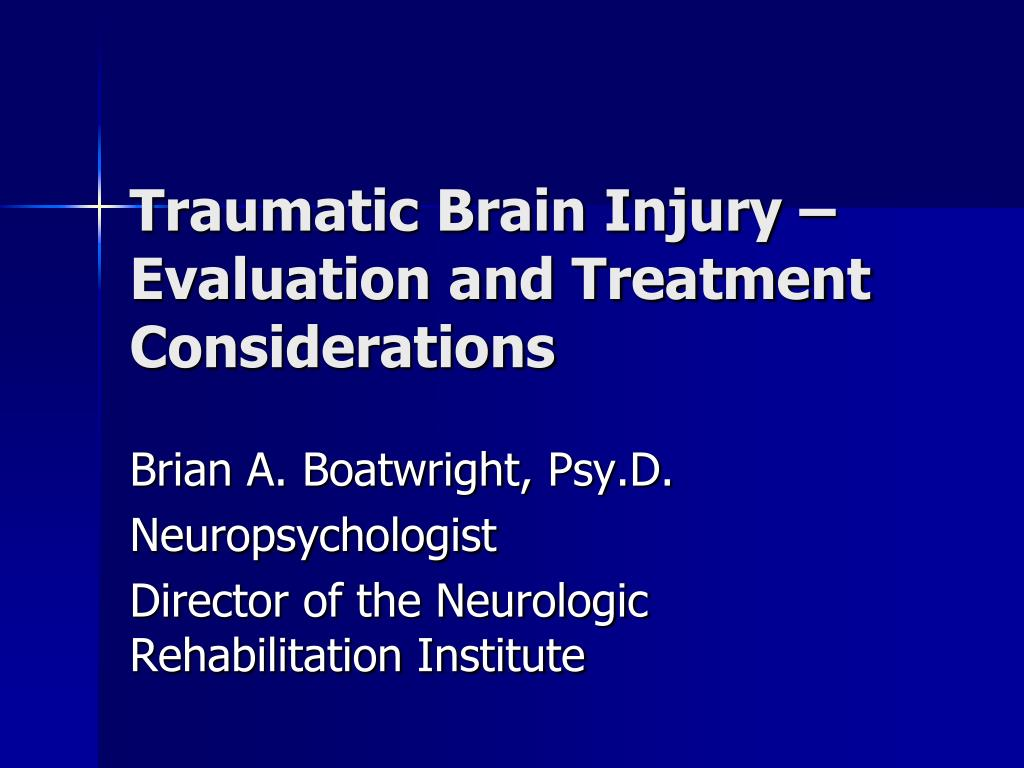 traumatic brain injury evaluation and treatment considerations l.