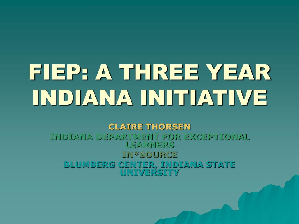 fiep a three year indiana initiative l.