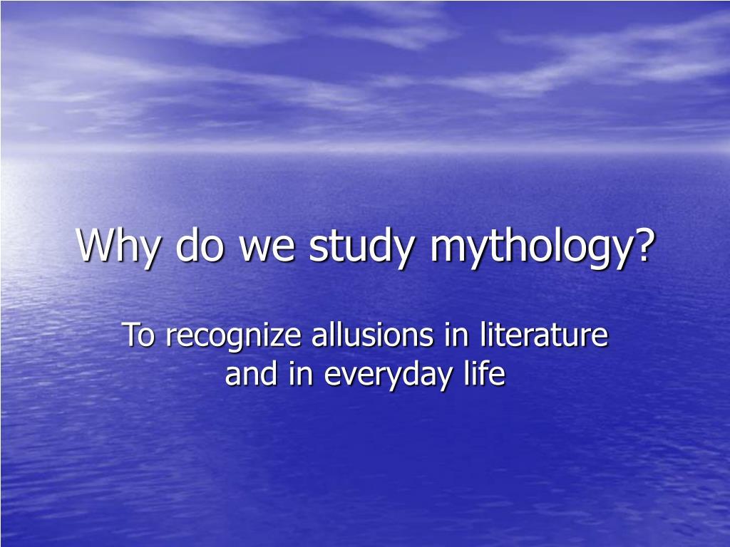 why do we study mythology l.