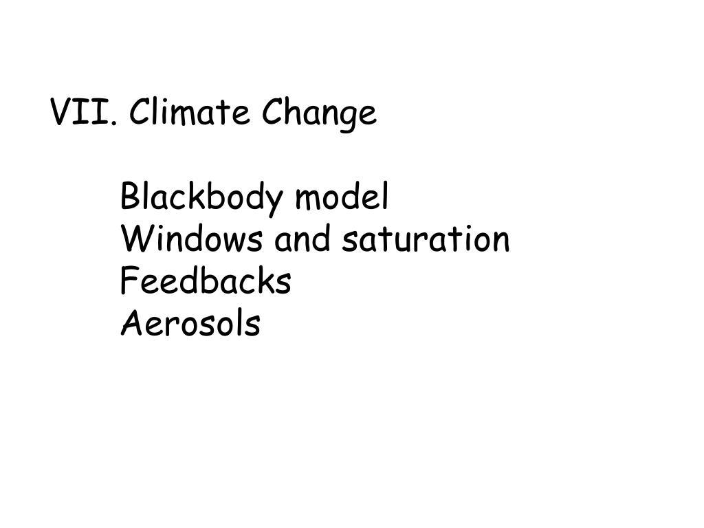 vii climate change blackbody model windows and saturation feedbacks aerosols l.