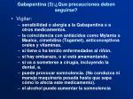 gabapentina 3 que precauciones deben seguir se