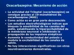 oxacarbazepina mecanismo de acci n
