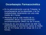 oxcarbazepia farmacocin tica