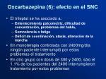oxcarbazepina 6 efecto en el snc