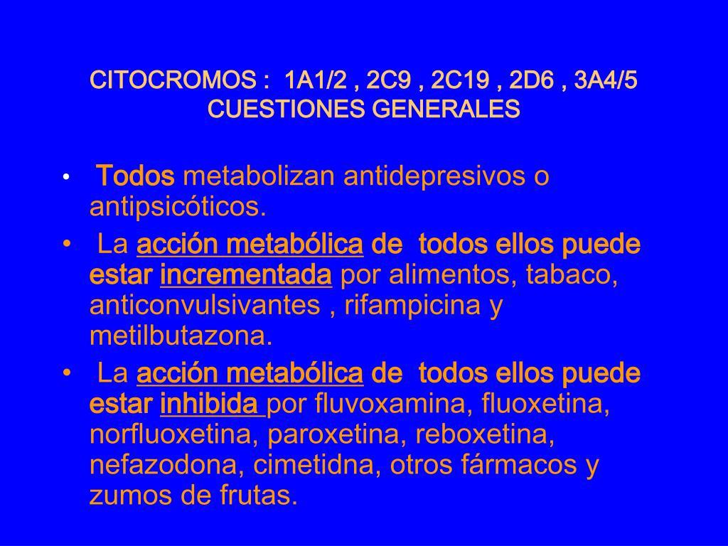 CITOCROMOS :  1A1/2 , 2C9 , 2C19 , 2D6 , 3A4/5