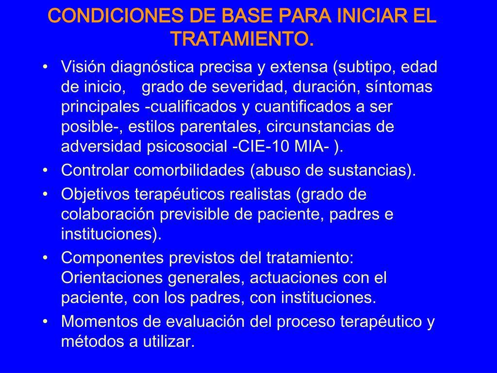 CONDICIONES DE BASE PARA INICIAR EL TRATAMIENTO.
