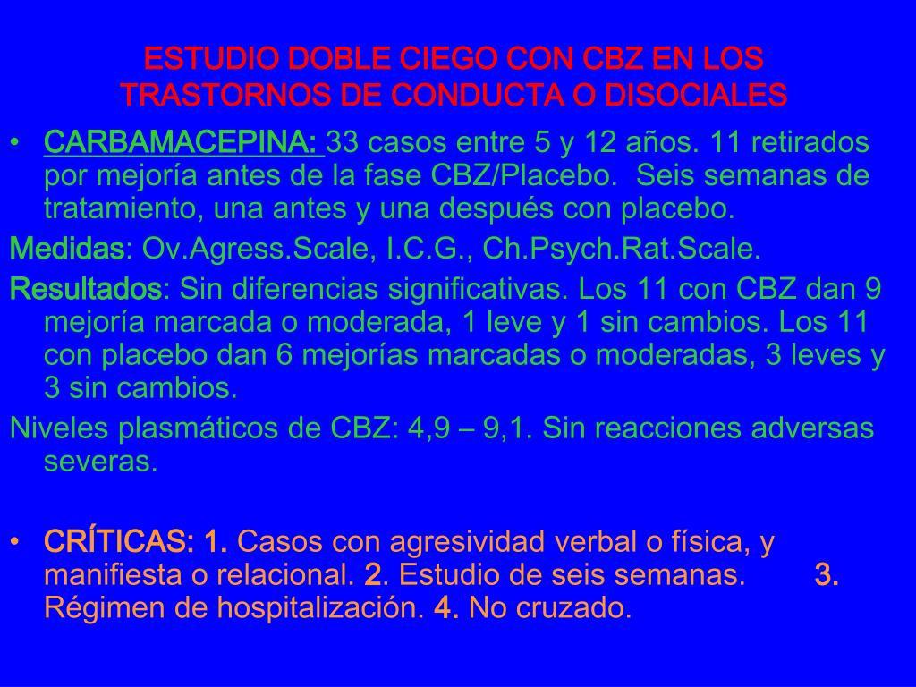 ESTUDIO DOBLE CIEGO CON CBZ EN LOS TRASTORNOS DE CONDUCTA O DISOCIALES
