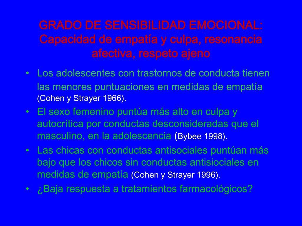 GRADO DE SENSIBILIDAD EMOCIONAL: Capacidad de empatía y culpa, resonancia afectiva, respeto ajeno