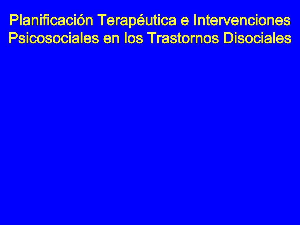 Planificación Terapéutica e Intervenciones Psicosociales en los Trastornos Disociales
