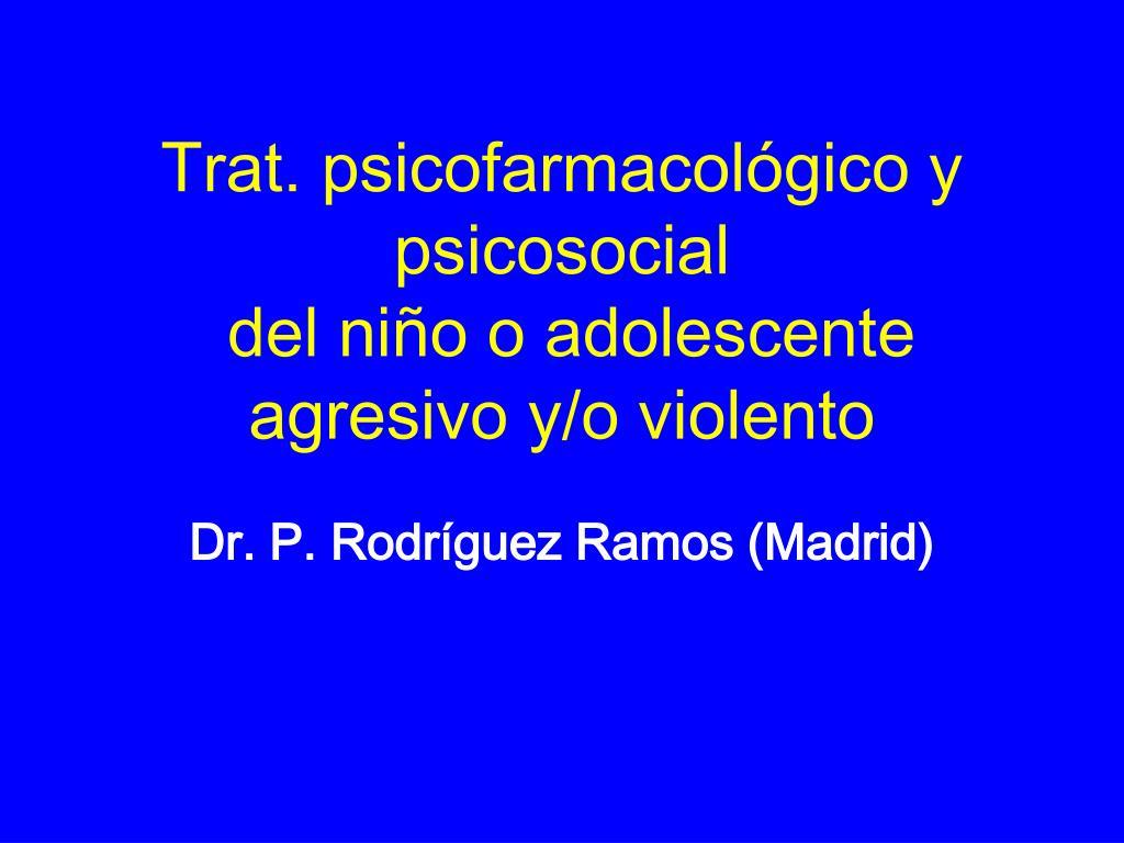 trat psicofarmacol gico y psicosocial del ni o o adolescente agresivo y o violento l.