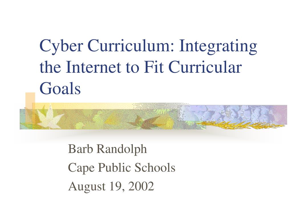 cyber curriculum integrating the internet to fit curricular goals l.