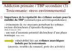 addiction primaire tbp secondaire 3 toxicomanie stress environnemental