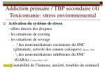 addiction primaire tbp secondaire 4 toxicomanie stress environnemental
