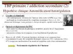 tbp primaire addiction secondaire 2 hypoth se clinique autom dication autor gulation