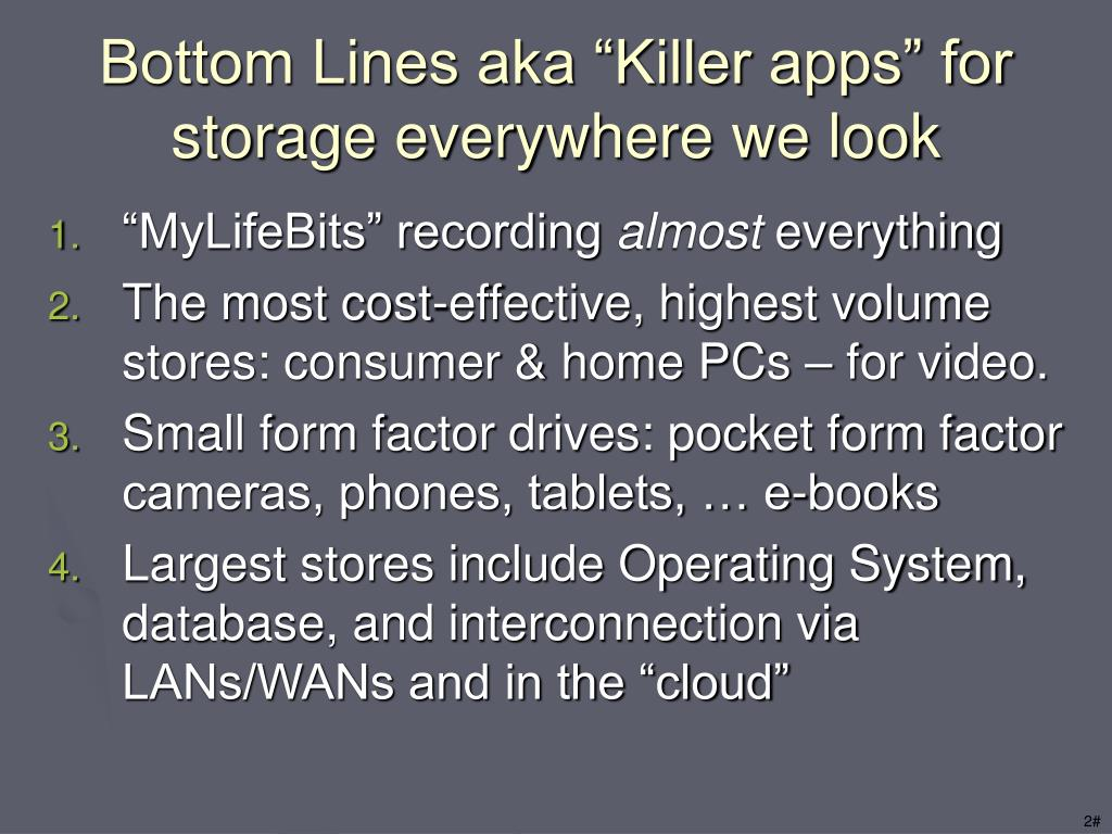 "Bottom Lines aka ""Killer apps"" for storage everywhere we look"