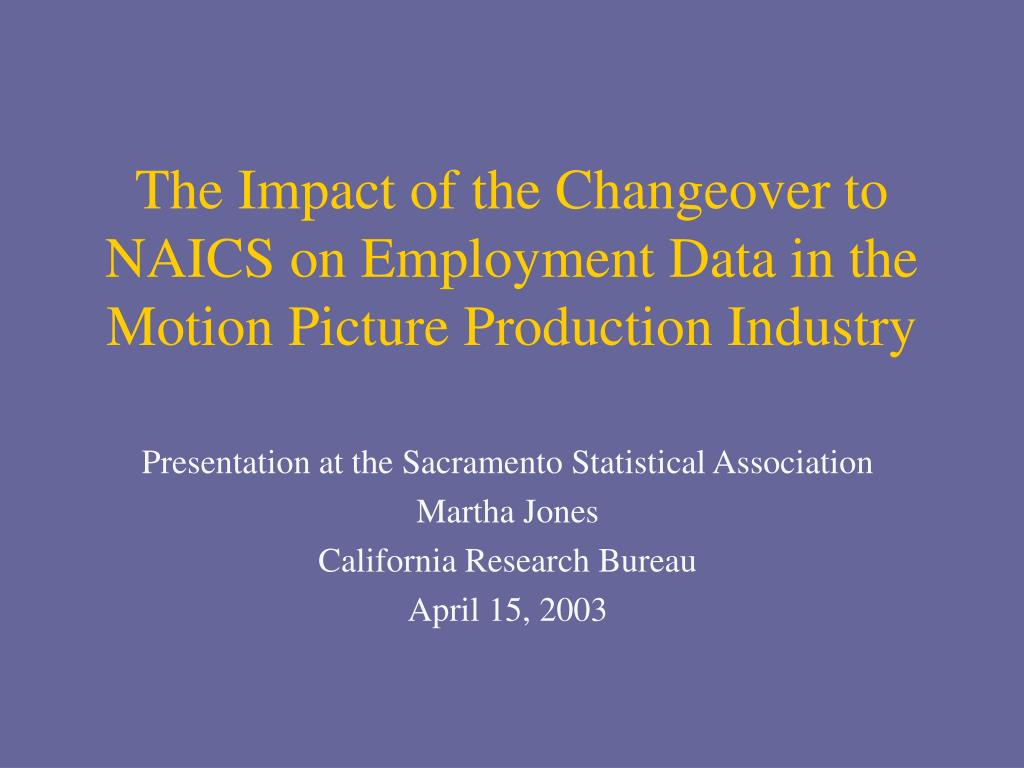 the impact of the changeover to naics on employment data in the motion picture production industry l.