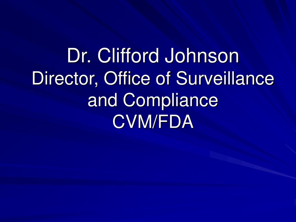 dr clifford johnson director office of surveillance and compliance cvm fda l.