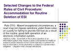 selected changes to the federal rules of civil procedure accommodation for routine deletion of esi