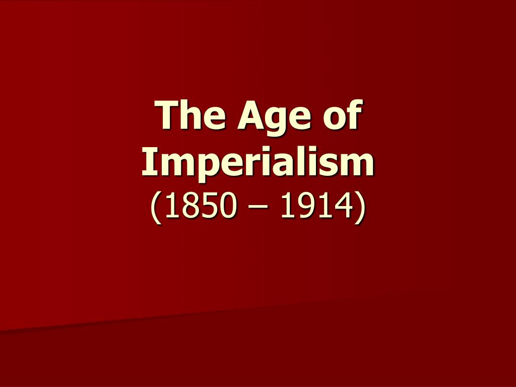 the age of imperialism 1850 1914 l.