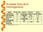 el estado f sico de el microorganismo