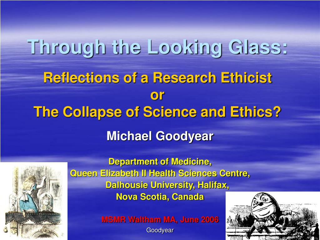 through the looking glass reflections of a research ethicist or the collapse of science and ethics l.