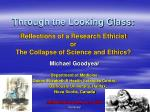 through the looking glass reflections of a research ethicist or the collapse of science and ethics