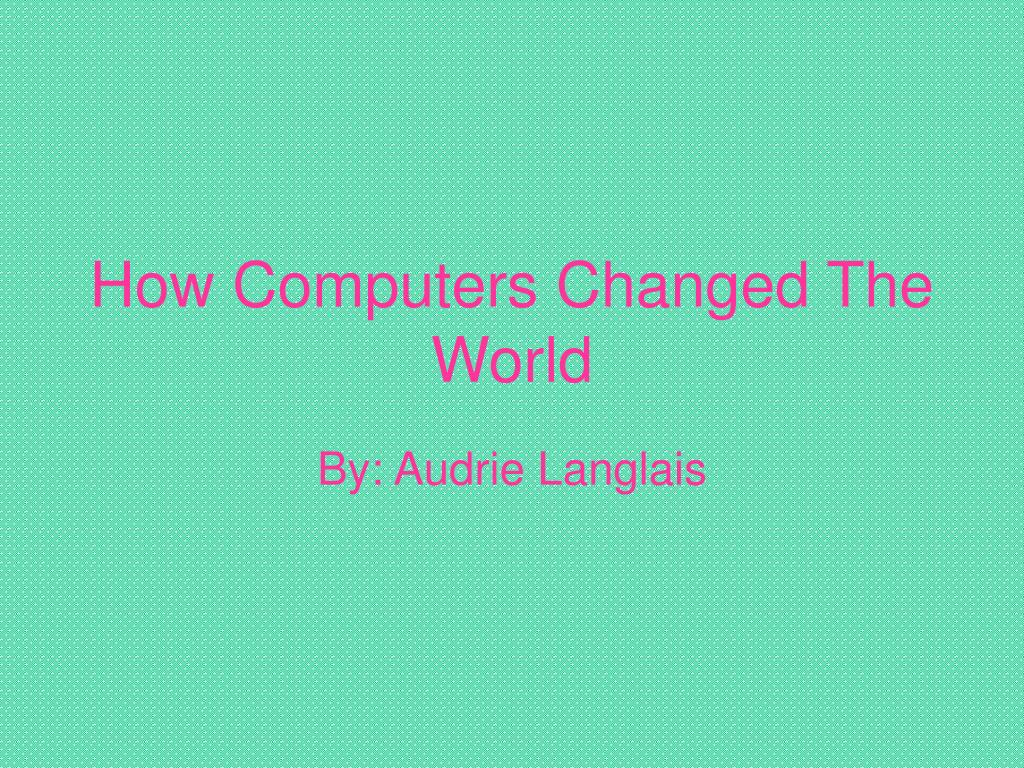 how computers changed the world l.