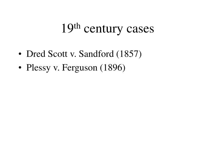 19 th century cases