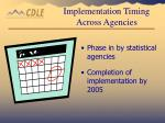 implementation timing across agencies