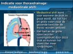 indicatie voor thoraxdrainage mediastinale shift