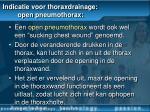 indicatie voor thoraxdrainage open pneumothorax