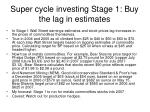 super cycle investing stage 1 buy the lag in estimates