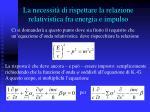 la necessit di rispettare la relazione relativistica fra energia e impulso