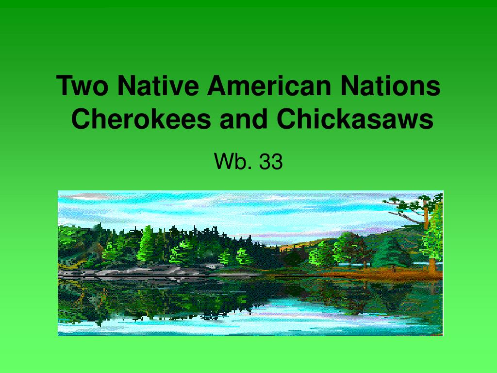 two native american nations cherokees and chickasaws l.