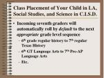 class placement of your child in la social studies and science in c i s d