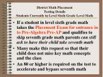 district math placement testing details students currently in level sixth grade level math