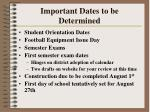 important dates to be determined