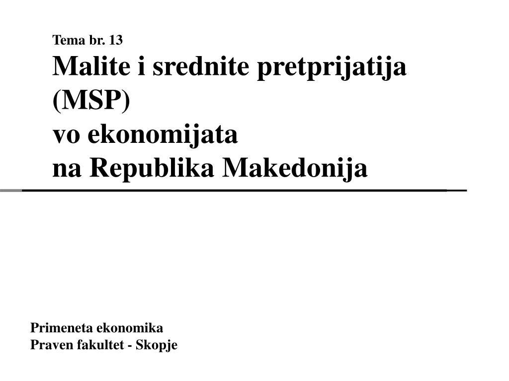 tema br 13 malite i srednite pretprijatija msp vo ekonomijata na republika makedonija l.